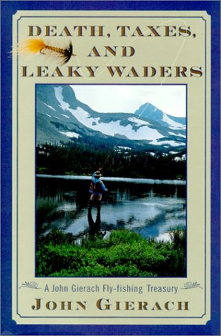 Death, Taxes, and Leaky Waders: A John Gierach Fly-Fishing Treasury (0743215397) by John Gierach