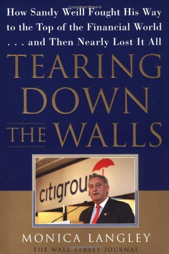 9780743216135: Tearing Down the Walls: How Sandy Weill Fought His Way to the Top of the Financial World. . .and Then Nearly Lost It All (Wall Street Journal Book)