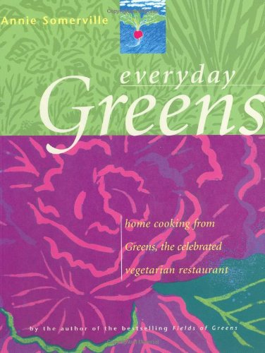 EVERYDAY GREENS: Home Cooking From Greens, the Celebrated Vegetarian Restaurant: Somerville, Annie