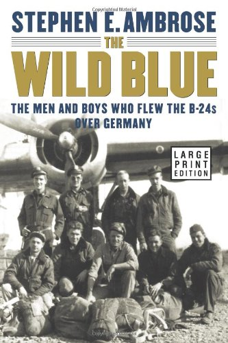 9780743216548: The Wild Blue: The Men and Boys Who Flew the B-24s Over Germany