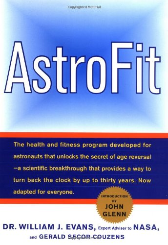ASTROFIT : The Astronuaut Program for Anti-Aging . Now Adapted for Everyone