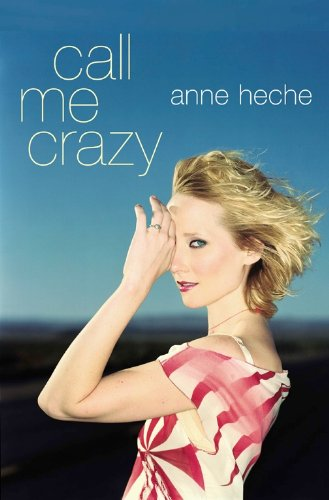 Call Me Crazy: Heche, Anne