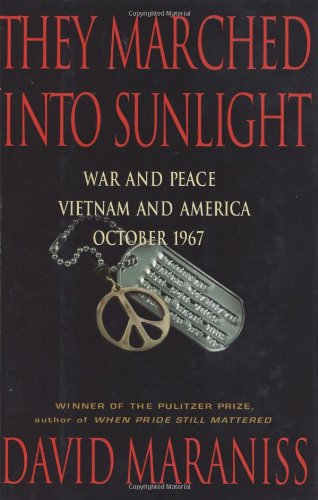 They Marched Into Sunlight: War and Peace Vietnam and America October 1967 (0743217802) by David Maraniss