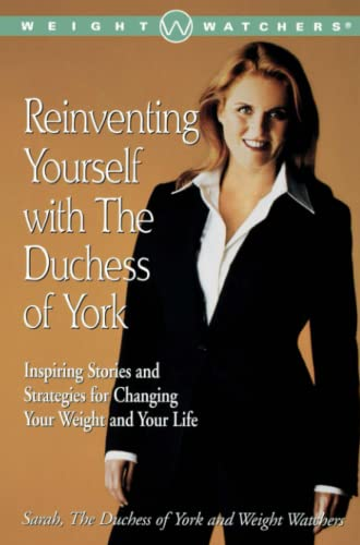 Reinventing Yourself with the Duchess of York : Inspiring Stories and Strategies for Changing You...