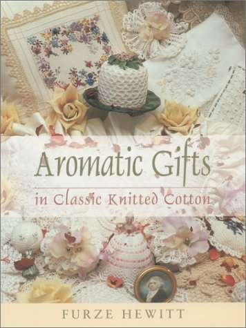 Aromatic Gifts: In Classic Knitted Cotton: Furze Hewitt