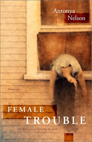 Female Trouble: Stories (SIGNED): Nelson, Antonya