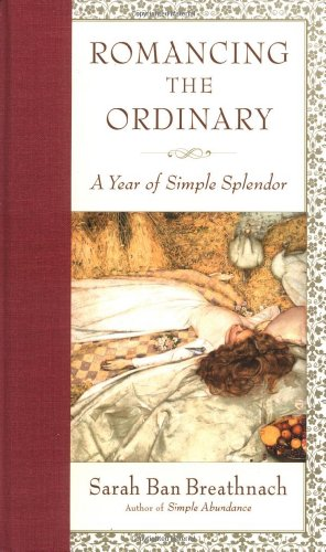 9780743218771: Romancing the Ordinary: A Year of Simple Splendor