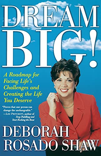 Dream BIG!: A Roadmap for Facing Life's Challenges and Creating the Life You Deserve (9780743219396) by Deborah Rosado Shaw