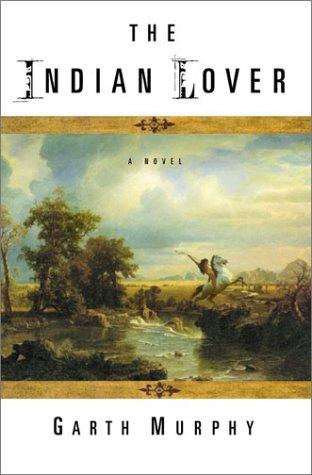 The Indian Lover: A Novel: Garth Murphy