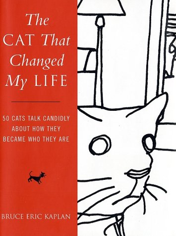 The Cat That Changed My Life: 50 Cats Talk Candidly About How They Became Who They Are: Kaplan, ...
