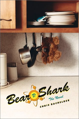 Bear V. Shark: The Novel: Bachelder, Chris