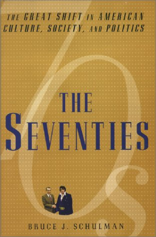 The Seventies: The Great Shift in American culture, Society, and Politics (0743219481) by Schulman, Bruce J