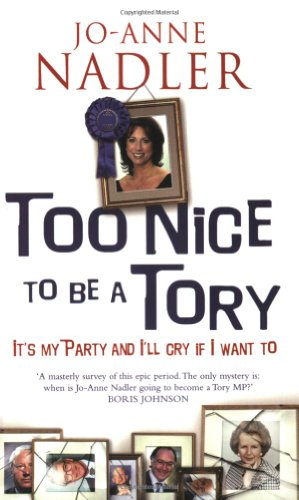 Too Nice to be a Tory: It's My Party and I'll Cry If I Want to: Nadler, Jo-Anne