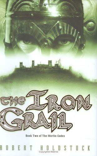 The Iron Grail: Holdstock, Robert.