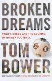 9780743220798: Broken Dreams: Vanity, Greed and the Souring of British Football