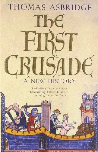The First Crusade: A New History: Thomas Asbridge