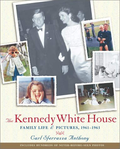 Kennedy White House: Family Life and Pictures, 1961-1963 (Lisa Drew Books): Anthony, Carl Sferrazza