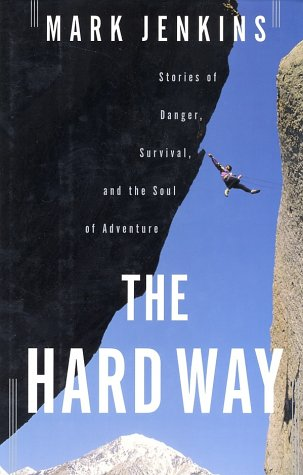 9780743222273: The Hard Way: Stories of Danger, Survival, and the Soul of Adventure