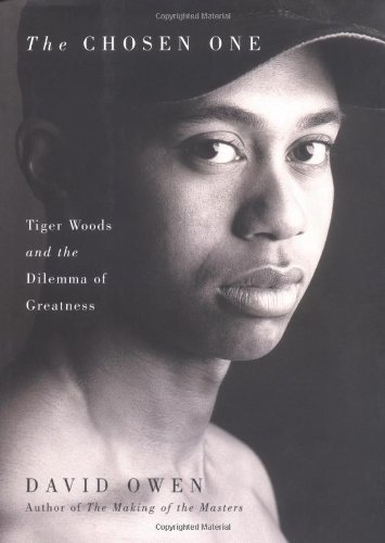 The Chosen One - Tiger Woods and the Dilemma of Greatness