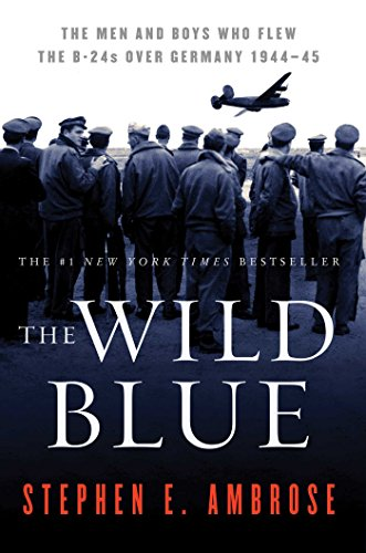 9780743223096: The Wild Blue: The Men and Boys Who Flew the B-24s Over Germany 1944-45