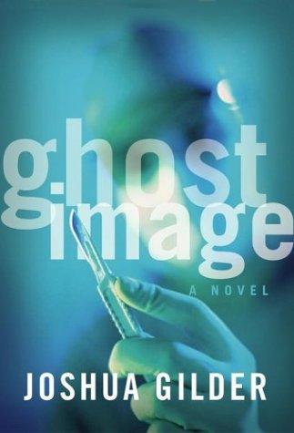 Ghost Image **Signed**: Gilder, Joshua