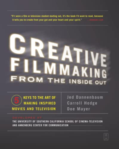 9780743223195: Creative Filmmaking from the Inside Out: Five Keys to the Art of Making Inspired Movies and Television