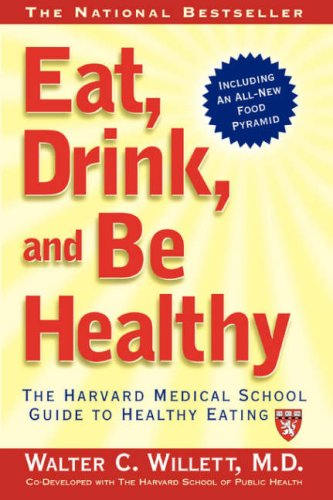 9780743223225: Eat, Drink, and Be Healthy: The Harvard Medical School Guide to Healthy Eating (Harvard Medical School Book)