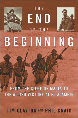 9780743223256: The End of the Beginning: From the Siege of Malta to the Allied Victory at El Alamein