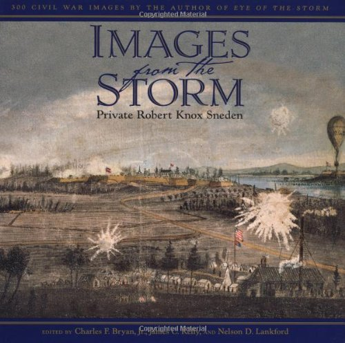 Images from the Storm: 300 Civil War Images by the Author of Eye of the Storm: Sneden, Robert Knox;...