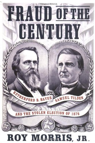 9780743223867: Fraud of the Century: Rutherford B. Hayes, Samuel Tilden, and the Stolen Election of 1876
