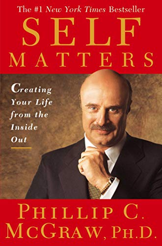 Self Matters : Creating Your Life from the Inside Out: McGraw, Phillip C.