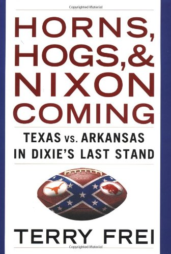 9780743224475: Horns, Hogs, and Nixon Coming: Texas vs. Arkansas in Dixie's Last Stand