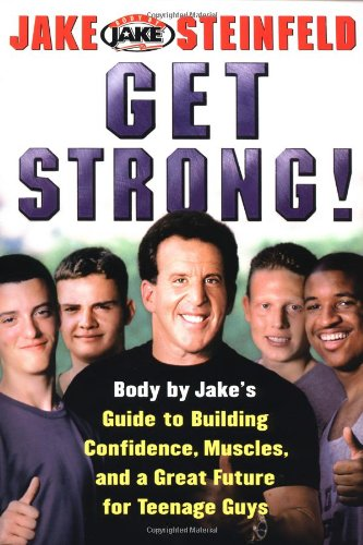 9780743224772: Get Strong!: Body By Jake's Guide to Building Confidence, Muscles, and a Great Future for Teenage Guys