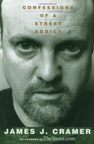 Confessions of a Street Addict: Cramer, James J.