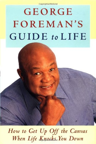 9780743224994: George Foreman's Guide to Life: How to Get Up Off the Canvas When Life Knocks You Down