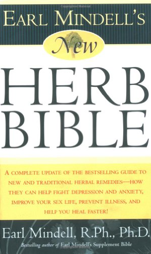 9780743225489: Earl Mindell's New Herb Bible: A complete update of the bestselling guide to new and traditional herbal remedies - how they can help fight depression ... prevent illness, and help you heal faster!