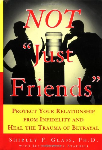 9780743225496: Not Just Friends: Protect Your Relationship from Infidelity and Heal the Trauma of Betrayal