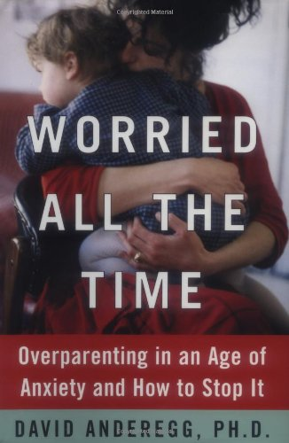 9780743225687: Worried All the Time: Rediscovering the Joy in Parenthood in an Age of Anxiety