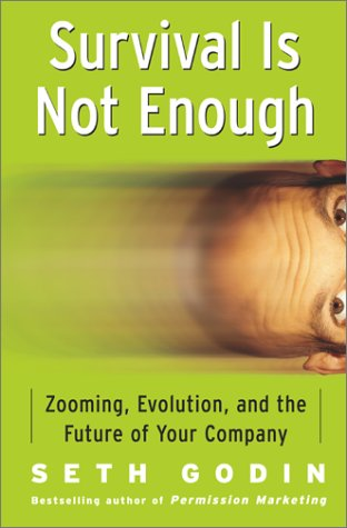 Survival is Not Enough: Zooming, Evolution, and the Future of Your Company: Godin, Seth