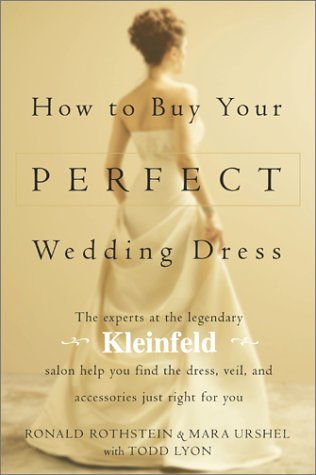 How to Buy Your Perfect Wedding Dress: Ronald Rothstein; Mara Urshel; Todd Lyon