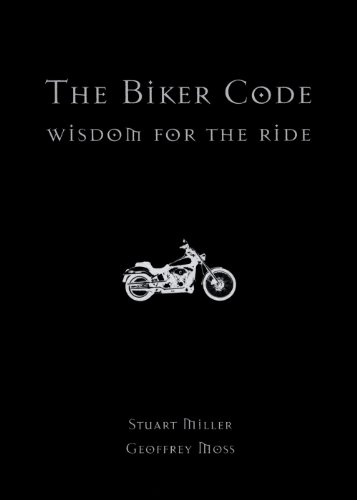The Biker Code: Wisdom for the Ride: Stuart Miller, Geoffrey Moss