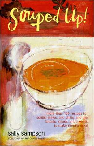 9780743225977: Souped Up: More Than 100 Recipes for Soups, Stews & Chilis, and the Breads, Salads & Sweets to Make Them a Meal