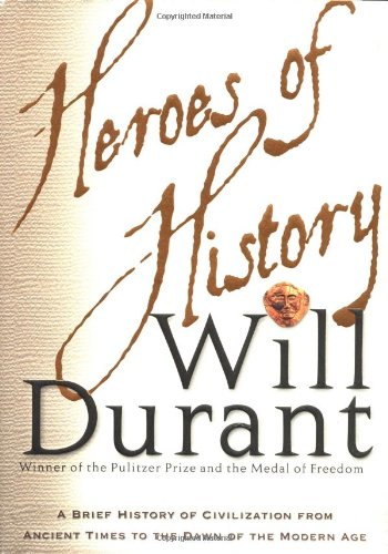 9780743226127: Heroes of History: A Brief History of Civilization from Ancient Times to the Dawn of the Modern Age