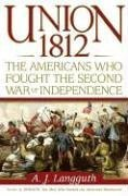 Union 1812: Americans Who Fought the Second War of Independence.