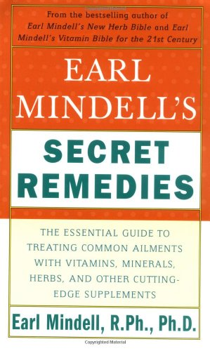 9780743226608: Earl Mindell's Secret Remedies: The Essential Guide to Treating Common Ailments with Vitamins, Minerals, Herbs, and Other Cutting-Edge Supplements