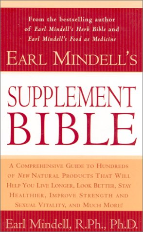 9780743226615: Earl Mindell's Supplement Bible: A Comprehensive Guide to Hundreds of NEW Natural Products that Will Help You Live Longer, Look Better, Stay Heathier, ... and Much More! (Better Health for 2003)