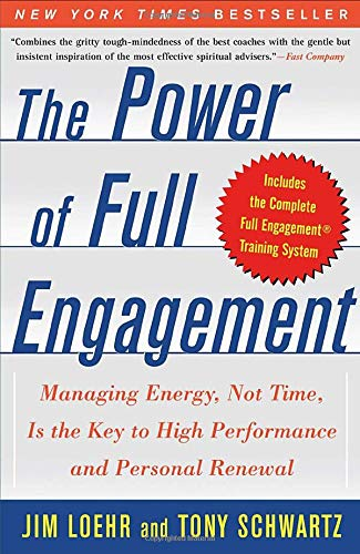 The Power of Full Engagement: Managing Energy, Not Time, Is the Key to High Performance and Perso...