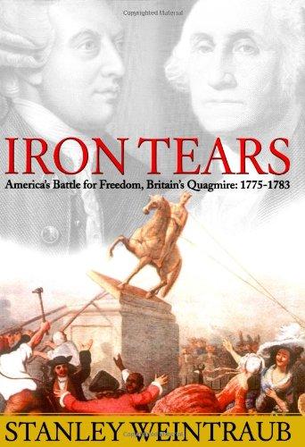 Iron Tears: America's Battle for Freedom, Britain's Quagmire: 1775-1783: Weintraub, ...