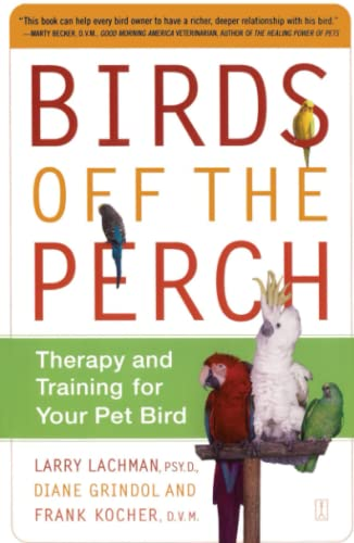 Birds Off the Perch: Therapy and Training for Your Pet Bird: Lachman, Larry; Grindol, Diane; Kocher...
