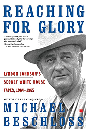 Reaching for Glory: Lyndon Johnson's Secret White House Tapes, 1964-1965 (074322714X) by Michael R. Beschloss